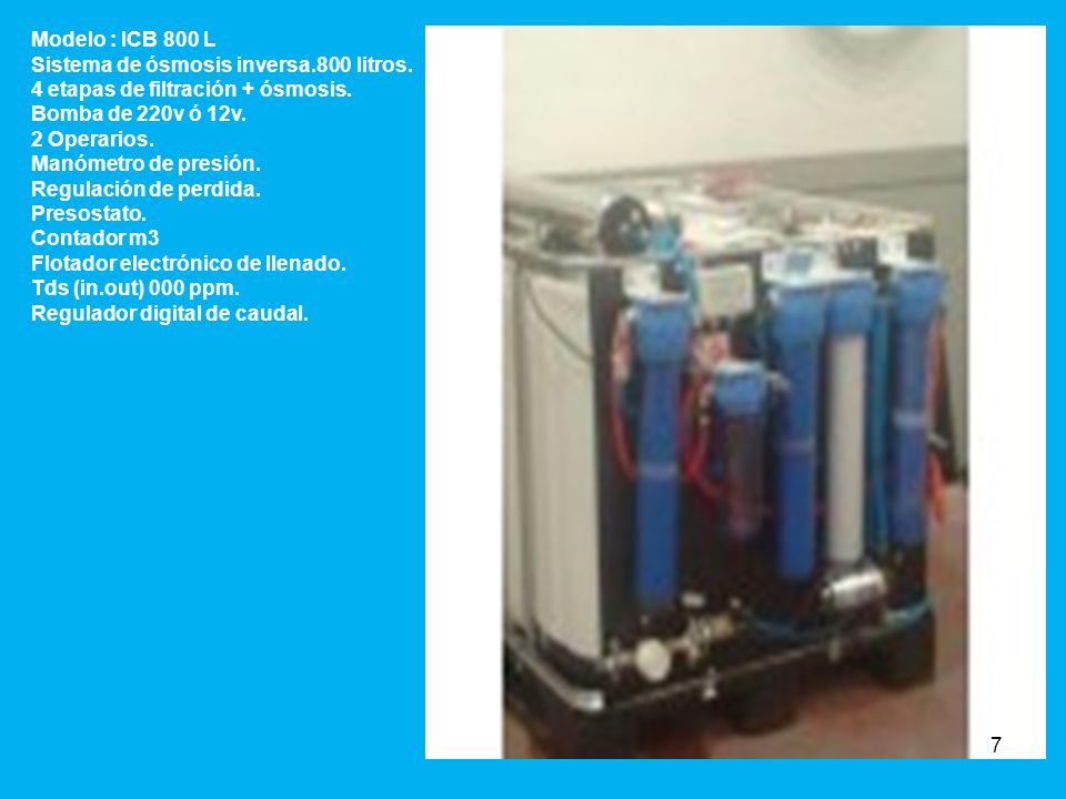 Modelo : ICB 800 L Sistema de ósmosis inversa.800 litros. 4 etapas de filtración + ósmosis. Bomba de 220v ó 12v.