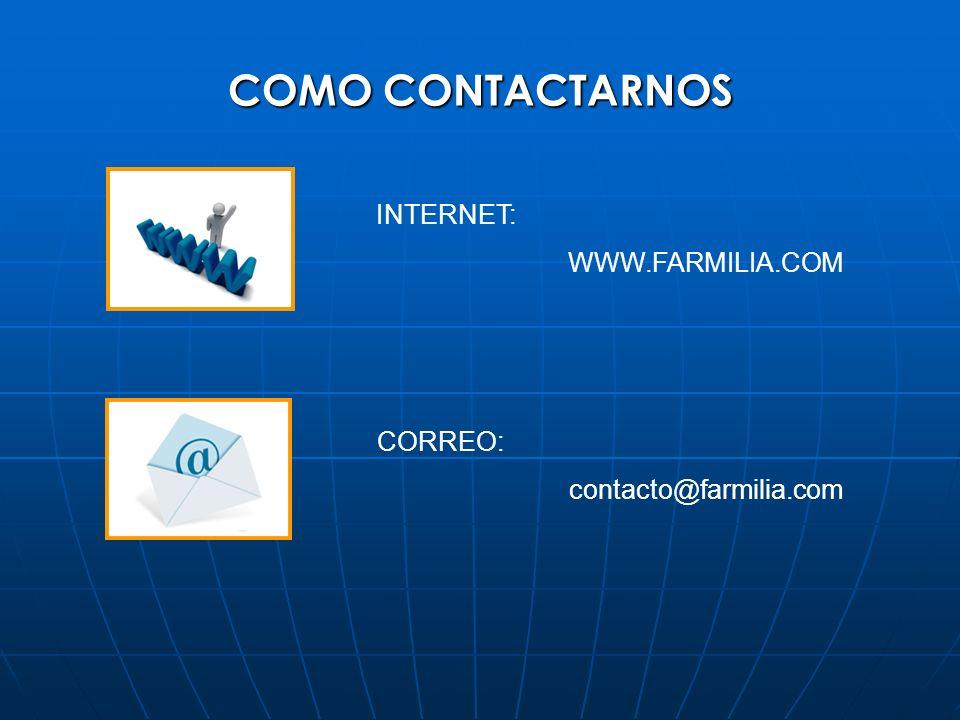 COMO CONTACTARNOS INTERNET: WWW.FARMILIA.COM CORREO: