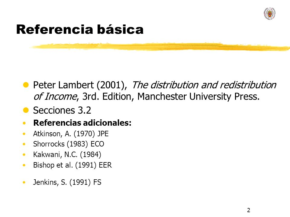 Referencia básica Peter Lambert (2001), The distribution and redistribution of Income, 3rd. Edition, Manchester University Press.