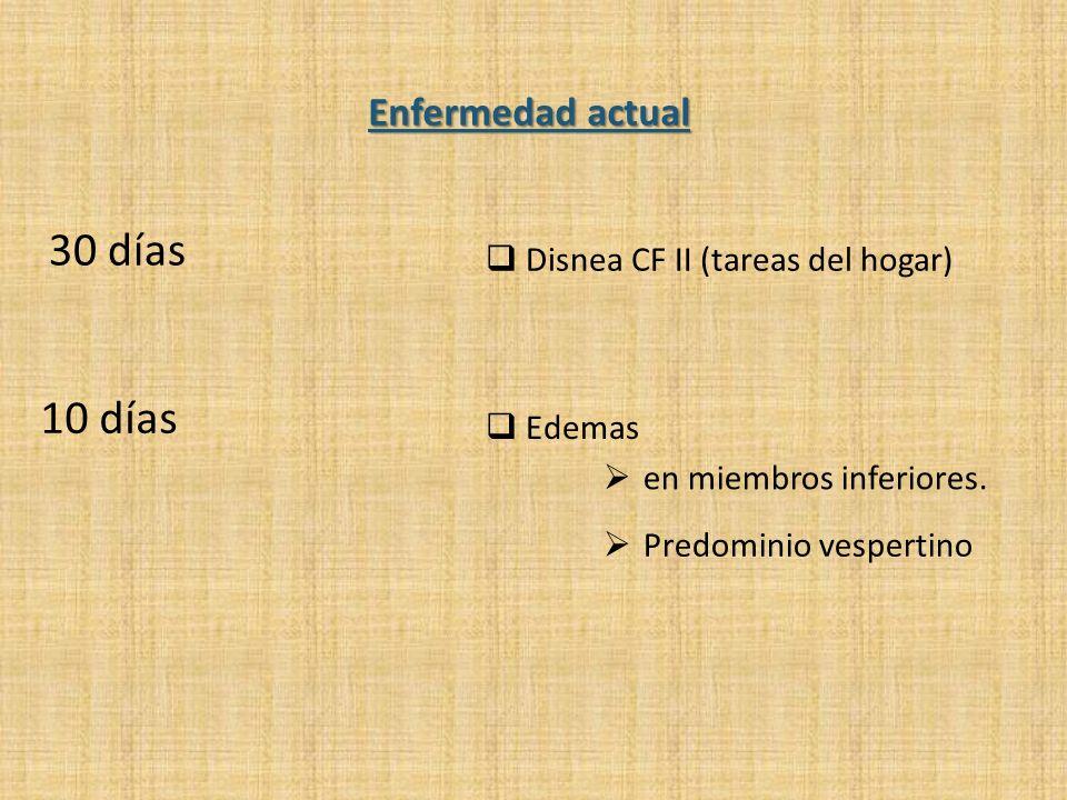 30 días 10 días Enfermedad actual Disnea CF II (tareas del hogar)