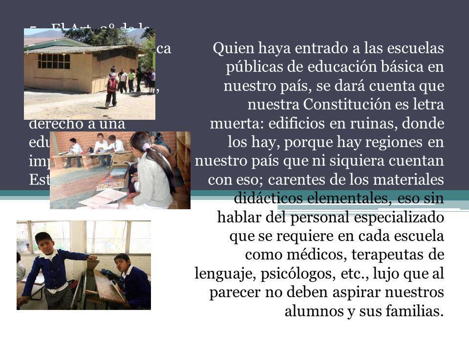 5.- El Art. 3° de la Constitución política de los Estados Unidos Mexicanos, garantiza nuestro derecho a una educación de calidad impartida por el Estado.