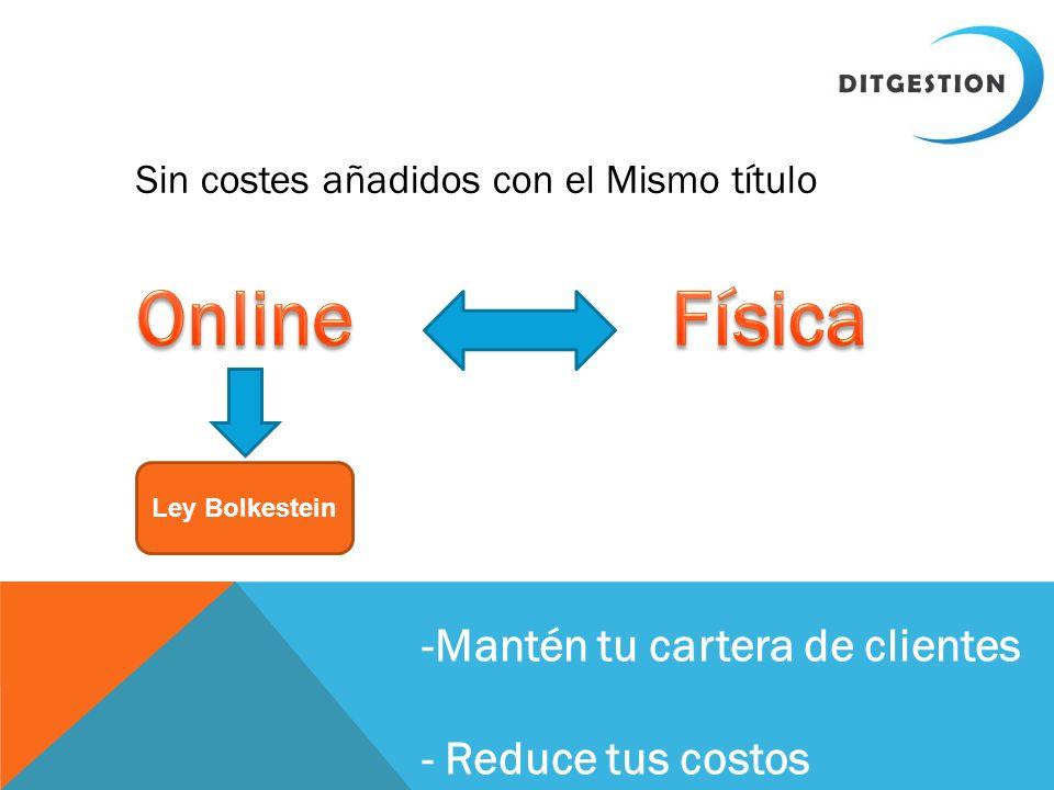 Online Física -Mantén tu cartera de clientes - Reduce tus costos