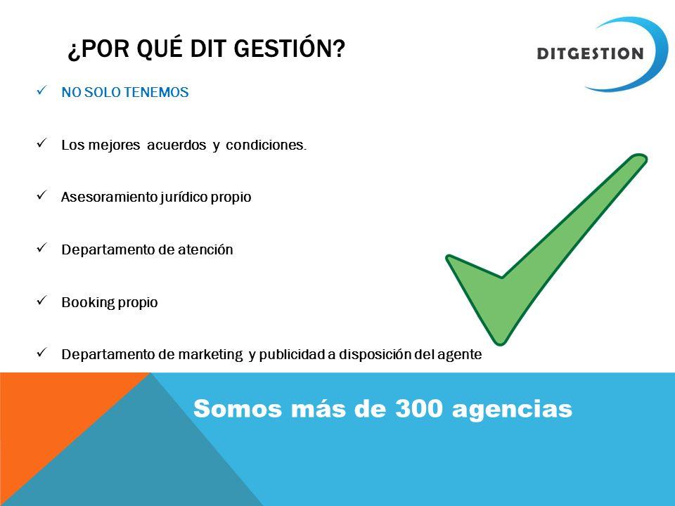 ¿Por qué dit gestión Somos más de 300 agencias NO SOLO TENEMOS