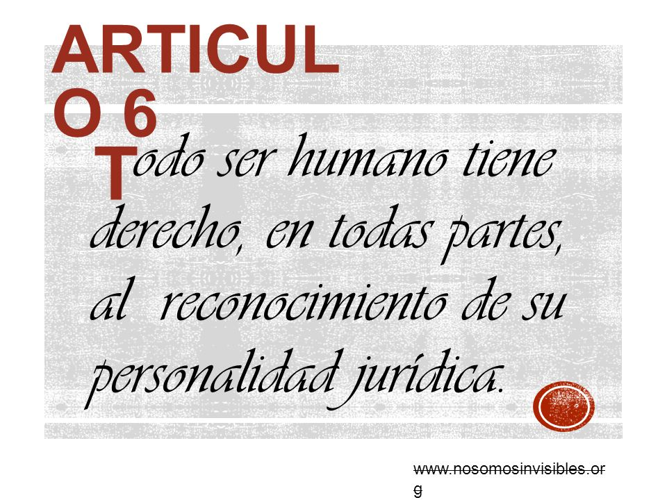 Articulo 6 odo ser humano tiene derecho, en todas partes, al reconocimiento de su personalidad jurídica.