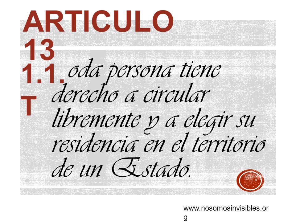 articulo 13 1.1. T. oda persona tiene derecho a circular libremente y a elegir su residencia en el territorio de un Estado.