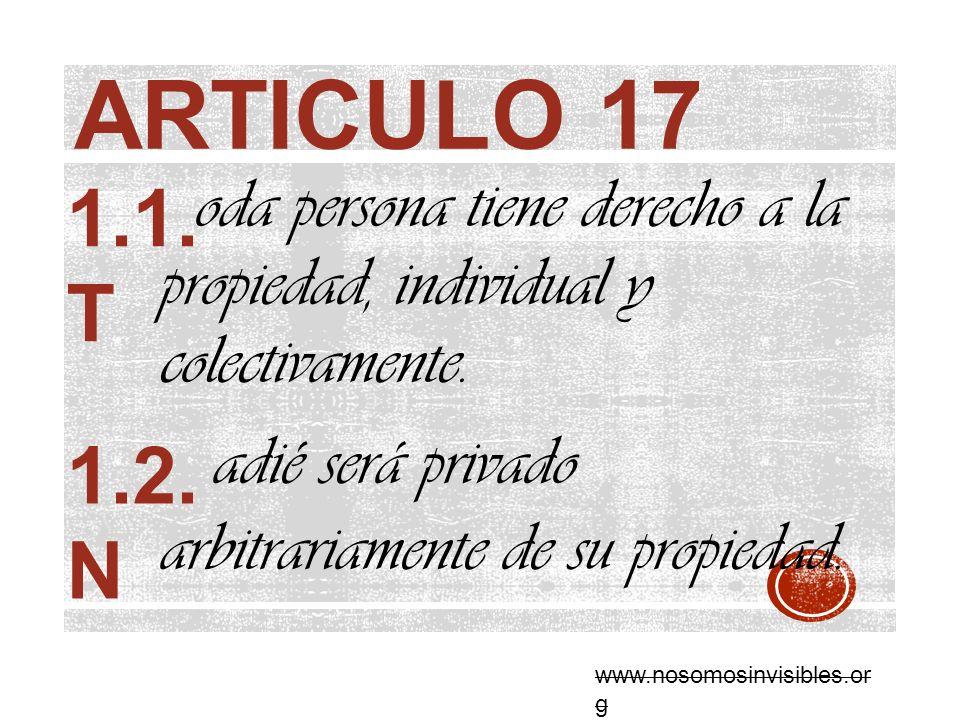Articulo 17 1.1. T. oda persona tiene derecho a la propiedad, individual y colectivamente. adié será privado arbitrariamente de su propiedad.