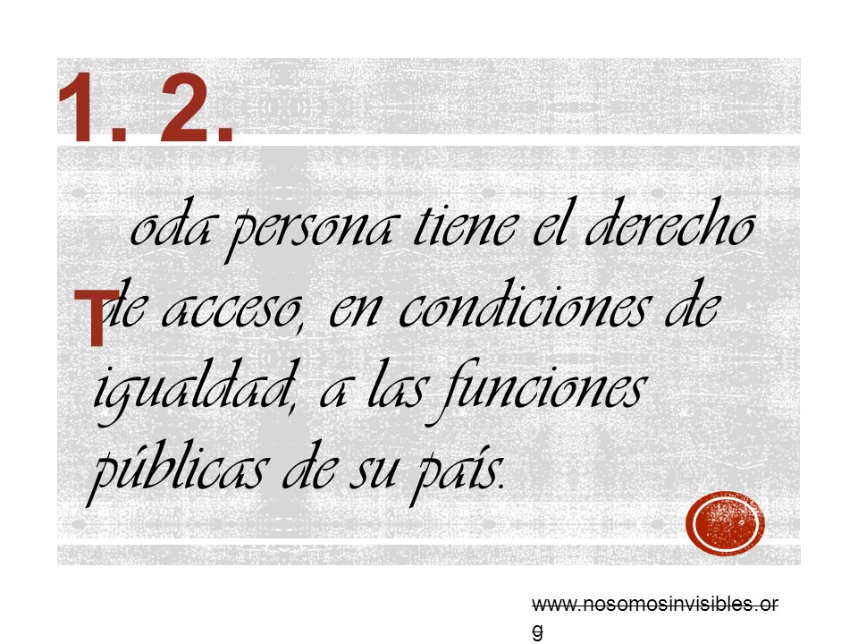1. 2. T. oda persona tiene el derecho de acceso, en condiciones de igualdad, a las funciones públicas de su país.