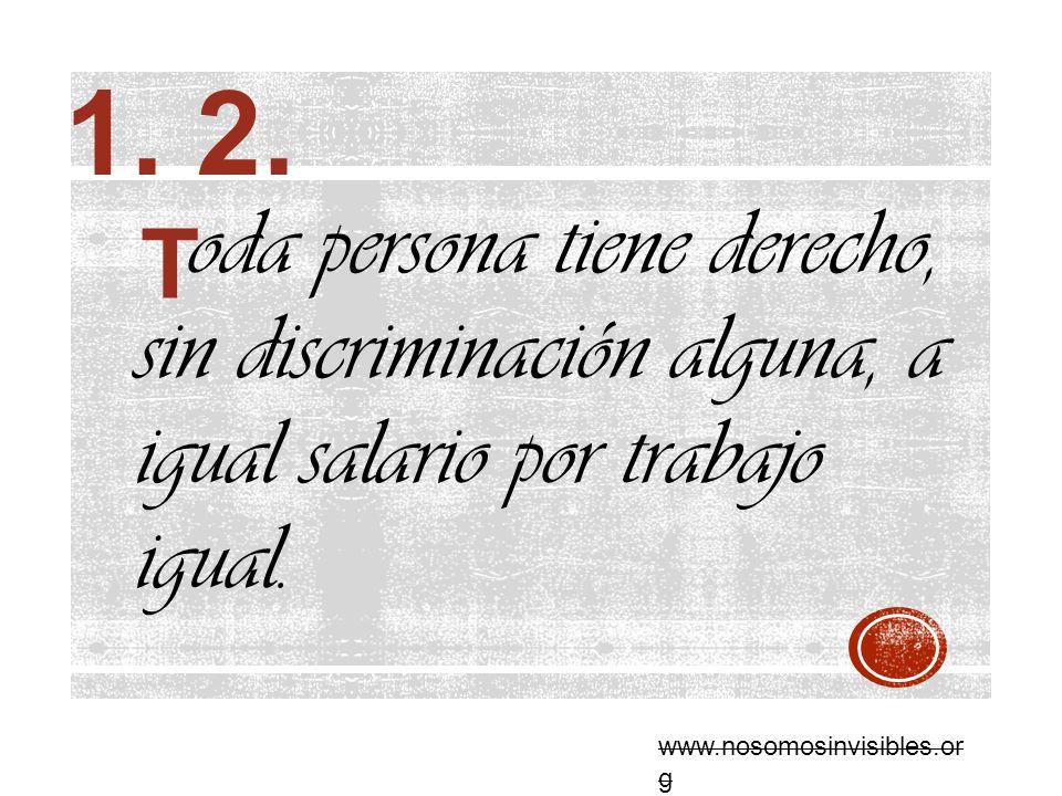 1. 2. oda persona tiene derecho, sin discriminación alguna, a igual salario por trabajo igual. T.