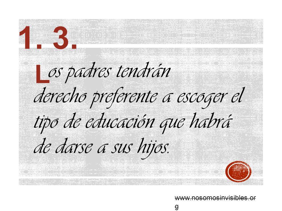 1. 3. os padres tendrán derecho preferente a escoger el tipo de educación que habrá de darse a sus hijos.