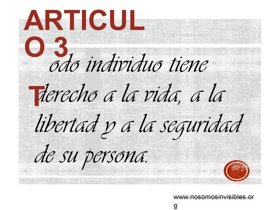 Articulo 3 odo individuo tiene derecho a la vida, a la libertad y a la seguridad de su persona. T.