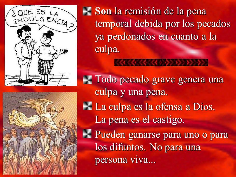 Son la remisión de la pena temporal debida por los pecados ya perdonados en cuanto a la culpa.