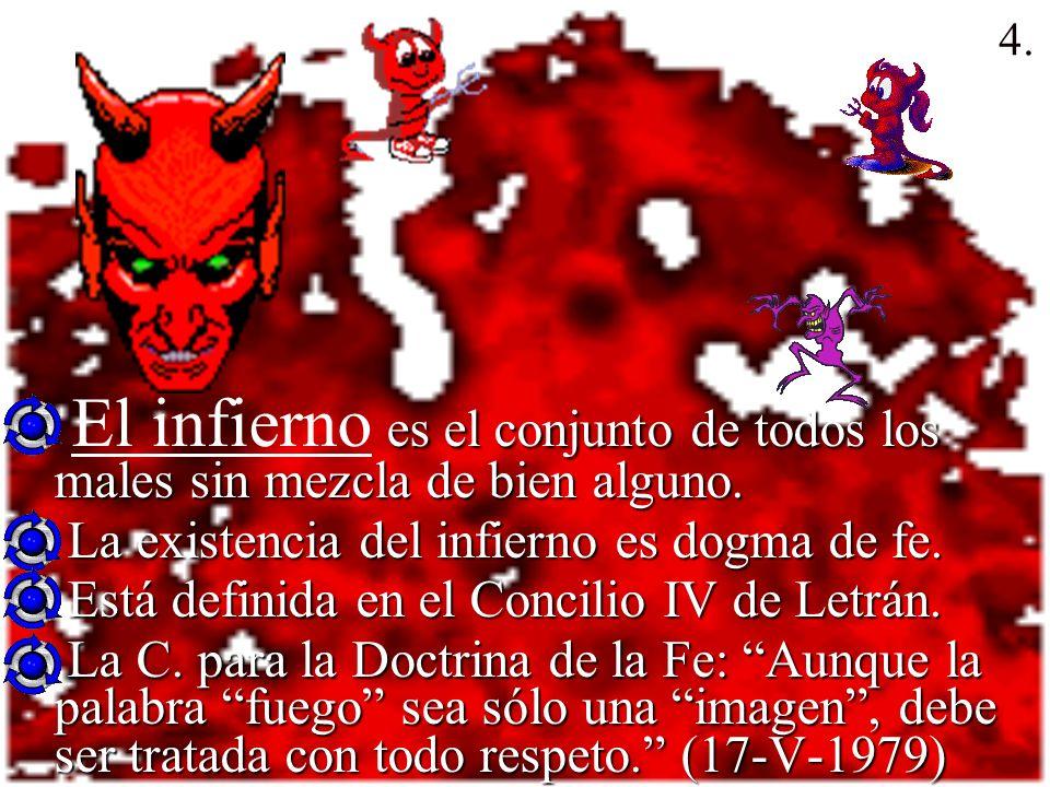 4. El infierno es el conjunto de todos los males sin mezcla de bien alguno. La existencia del infierno es dogma de fe.