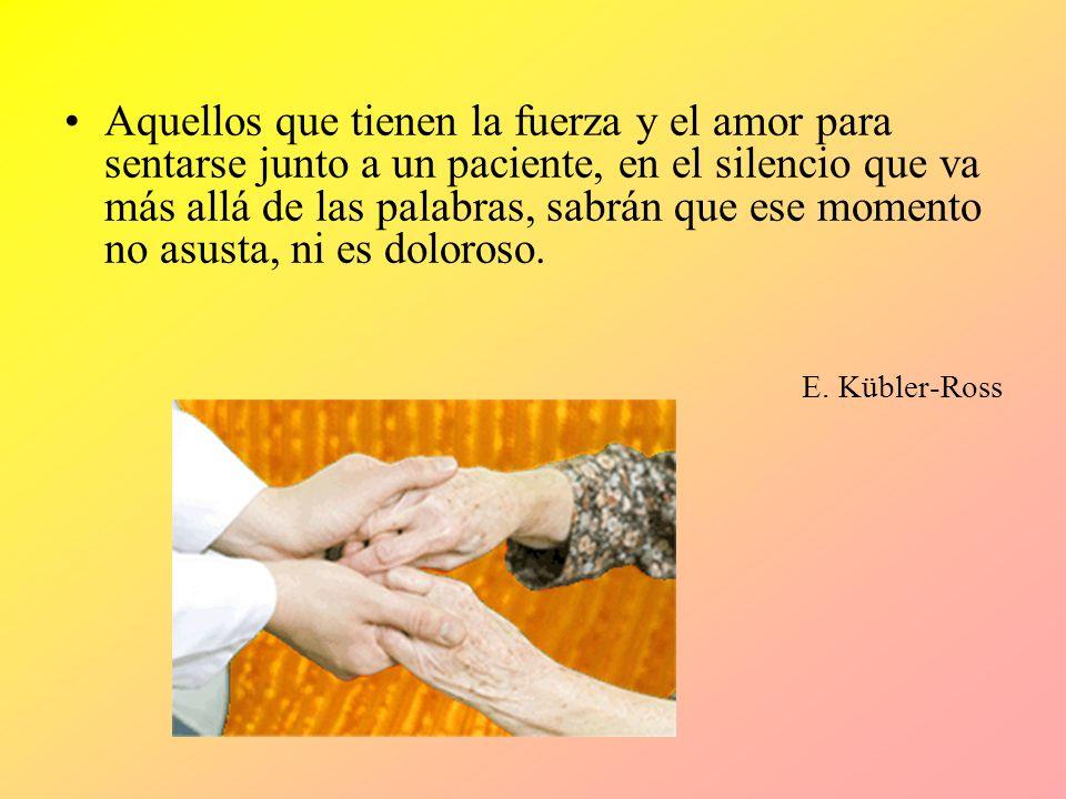 Aquellos que tienen la fuerza y el amor para sentarse junto a un paciente, en el silencio que va más allá de las palabras, sabrán que ese momento no asusta, ni es doloroso.