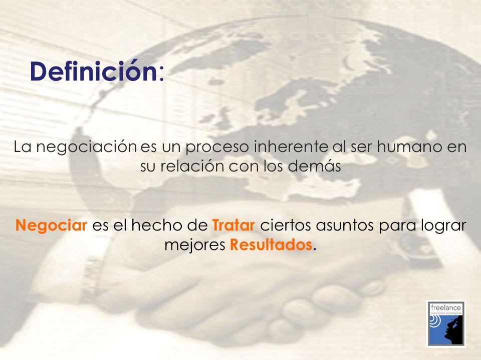 Definición: La negociación es un proceso inherente al ser humano en su relación con los demás.