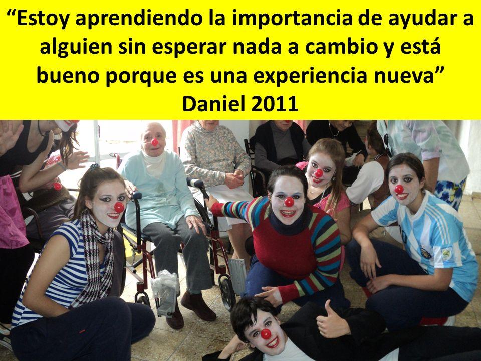 Estoy aprendiendo la importancia de ayudar a alguien sin esperar nada a cambio y está bueno porque es una experiencia nueva Daniel 2011