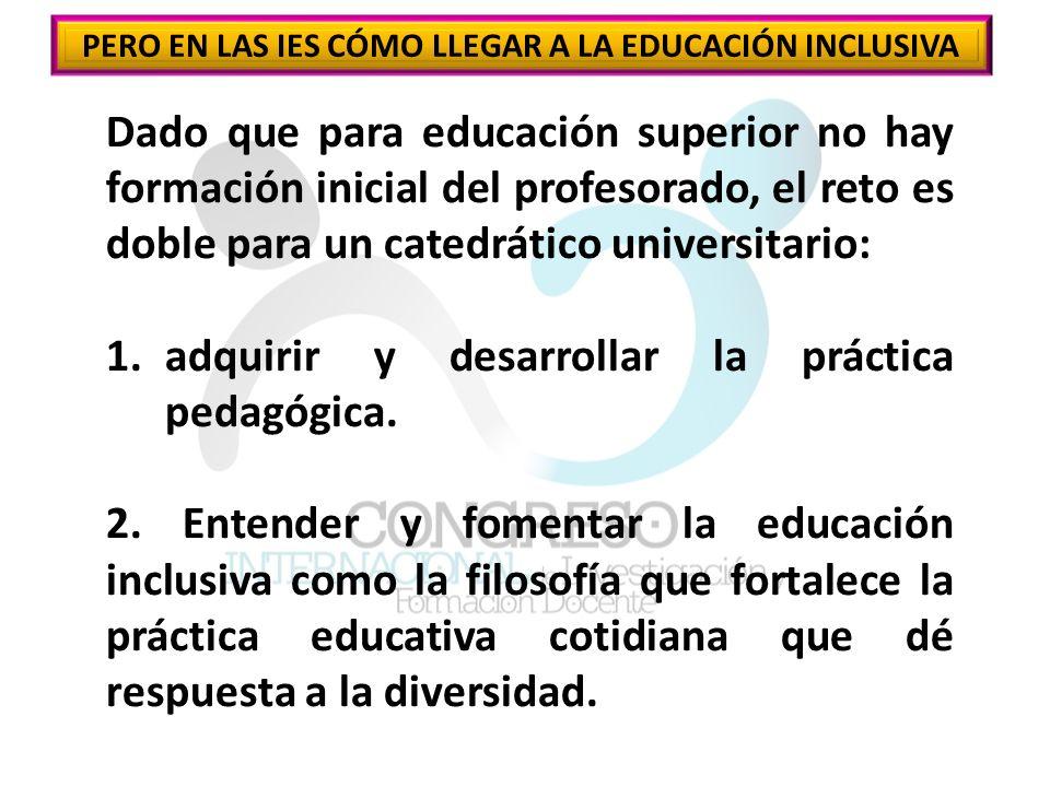 PERO EN LAS IES CÓMO LLEGAR A LA EDUCACIÓN INCLUSIVA