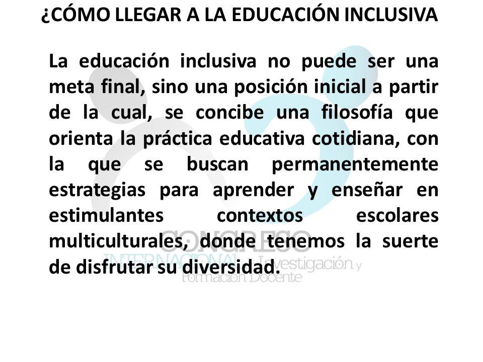 ¿CÓMO LLEGAR A LA EDUCACIÓN INCLUSIVA