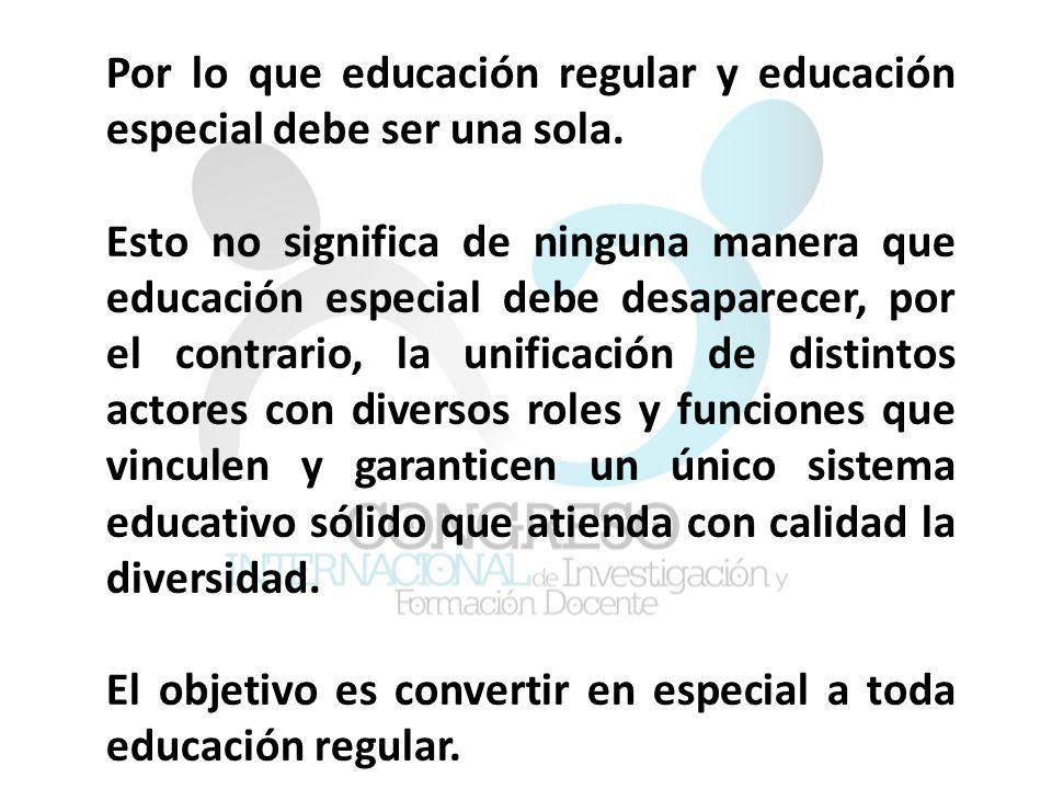 Por lo que educación regular y educación especial debe ser una sola.
