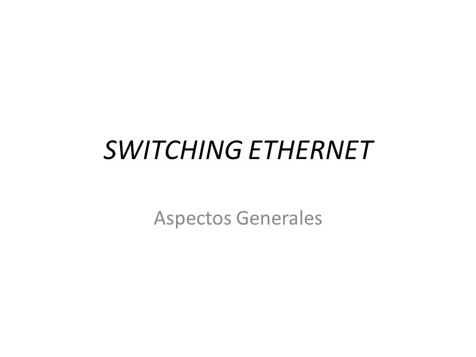 29/03/2017 SWITCHING ETHERNET Aspectos Generales Redes Convergentes