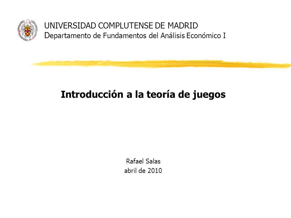 Introducción a la teoría de juegos Rafael Salas abril de 2010