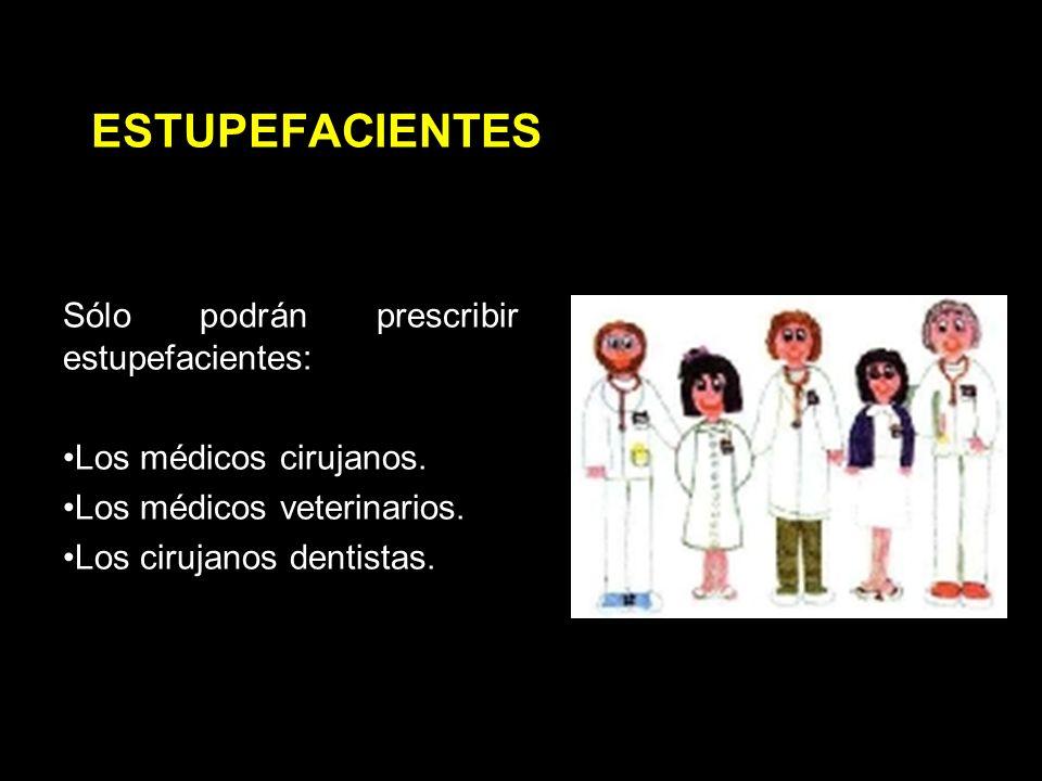 ESTUPEFACIENTES Sólo podrán prescribir estupefacientes: