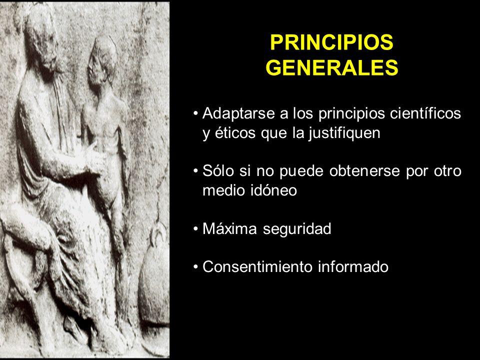 PRINCIPIOS GENERALES Adaptarse a los principios científicos y éticos que la justifiquen. Sólo si no puede obtenerse por otro medio idóneo.