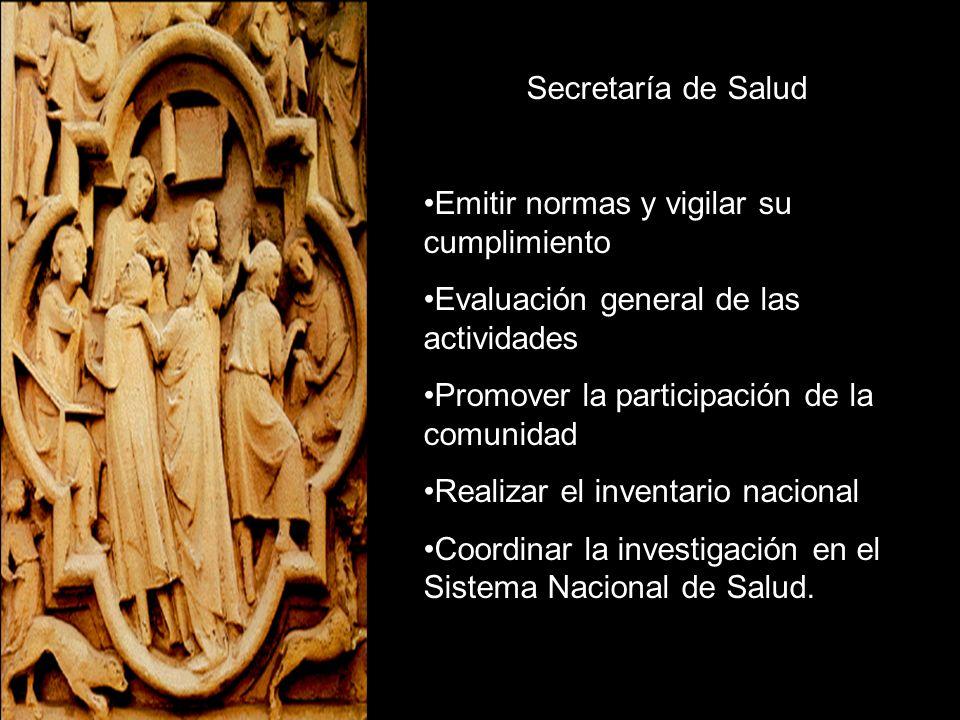 Secretaría de Salud Emitir normas y vigilar su cumplimiento. Evaluación general de las actividades.
