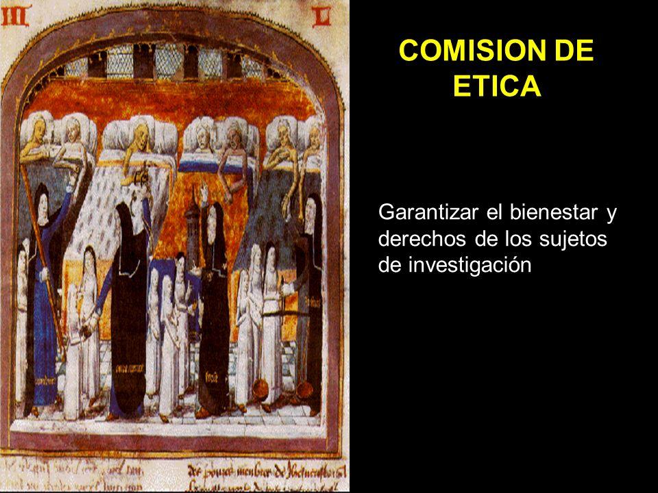 COMISION DE ETICA Garantizar el bienestar y derechos de los sujetos de investigación