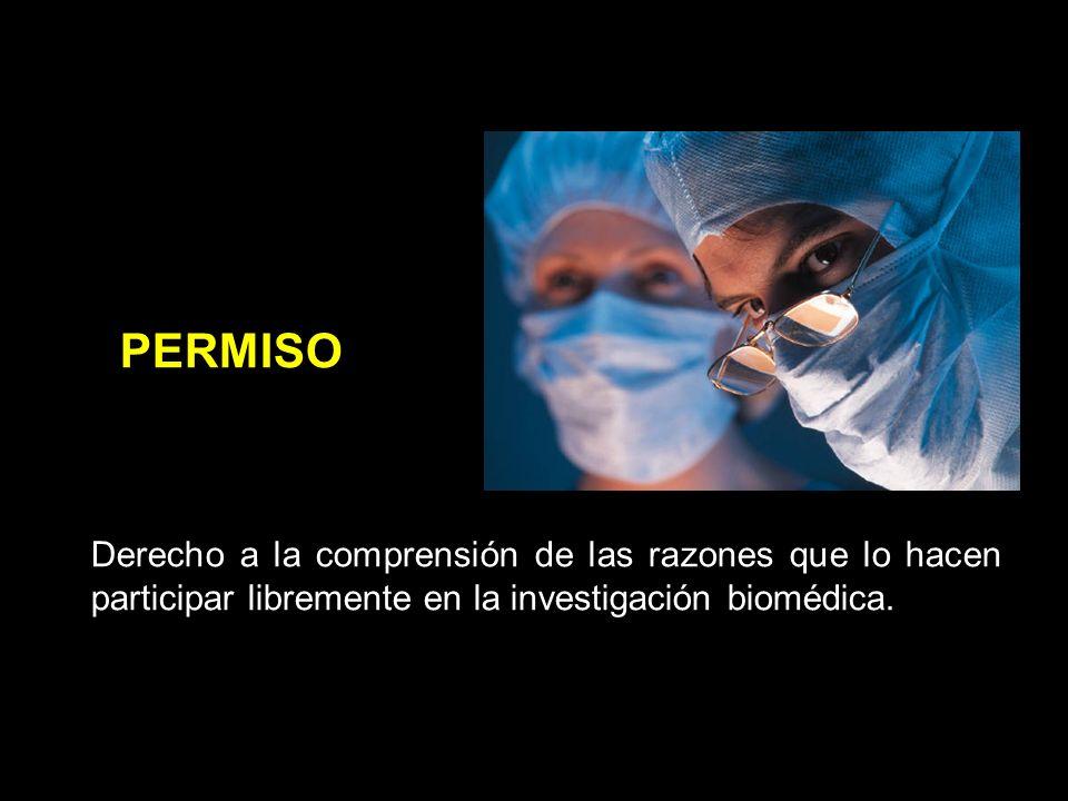 PERMISO Derecho a la comprensión de las razones que lo hacen participar libremente en la investigación biomédica.