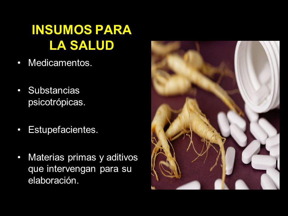 INSUMOS PARA LA SALUD Medicamentos. Substancias psicotrópicas.