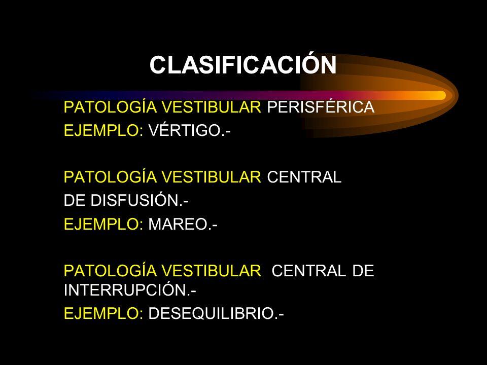 CLASIFICACIÓN PATOLOGÍA VESTIBULAR PERISFÉRICA EJEMPLO: VÉRTIGO.-