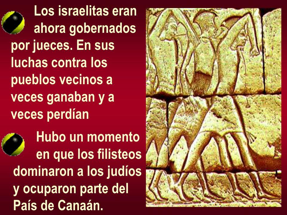 Los israelitas eran ahora gobernados. por jueces. En sus. luchas contra los. pueblos vecinos a. veces ganaban y a.