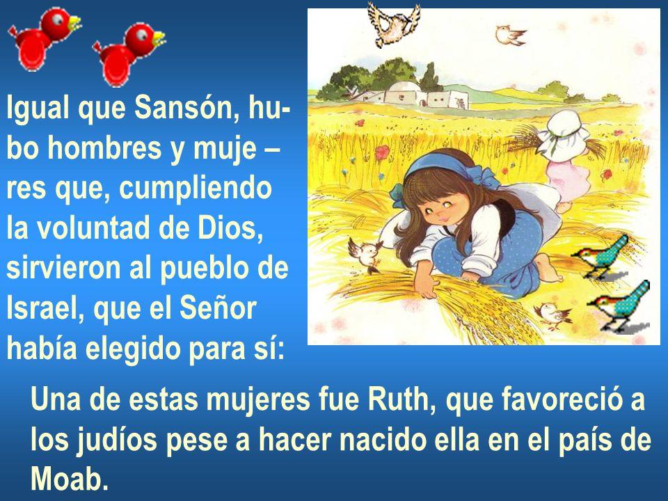 Igual que Sansón, hu-bo hombres y muje – res que, cumpliendo. la voluntad de Dios, sirvieron al pueblo de.