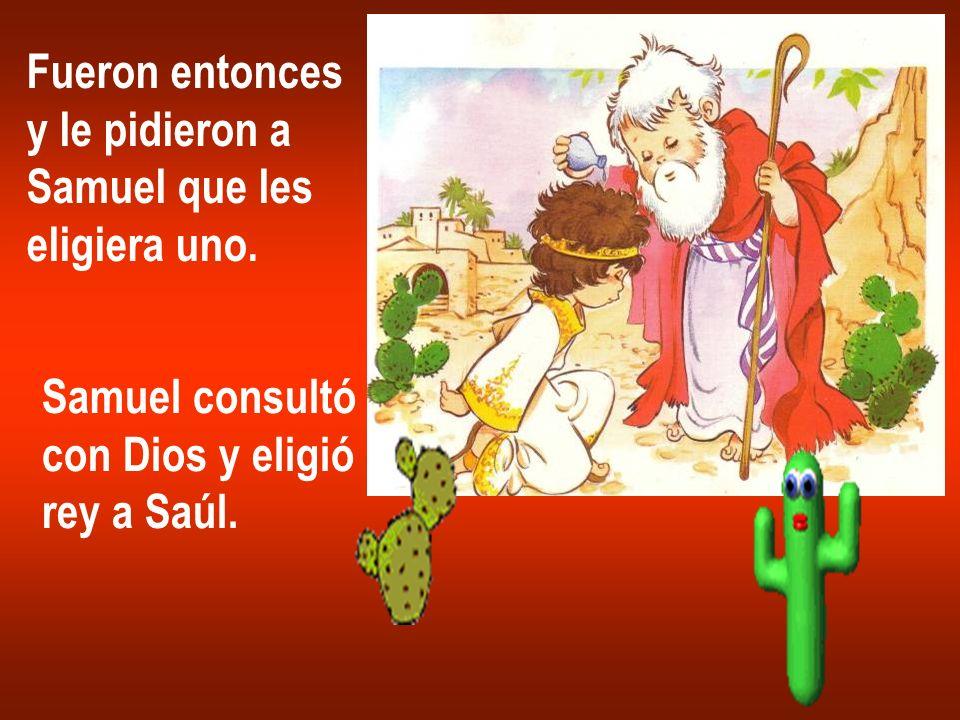 Fueron entonces y le pidieron a. Samuel que les. eligiera uno. Samuel consultó. con Dios y eligió.
