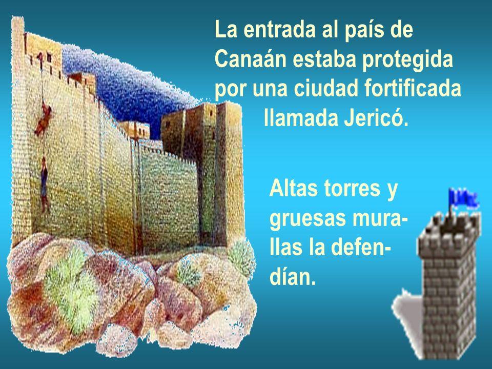 La entrada al país deCanaán estaba protegida. por una ciudad fortificada. llamada Jericó. Altas torres y.