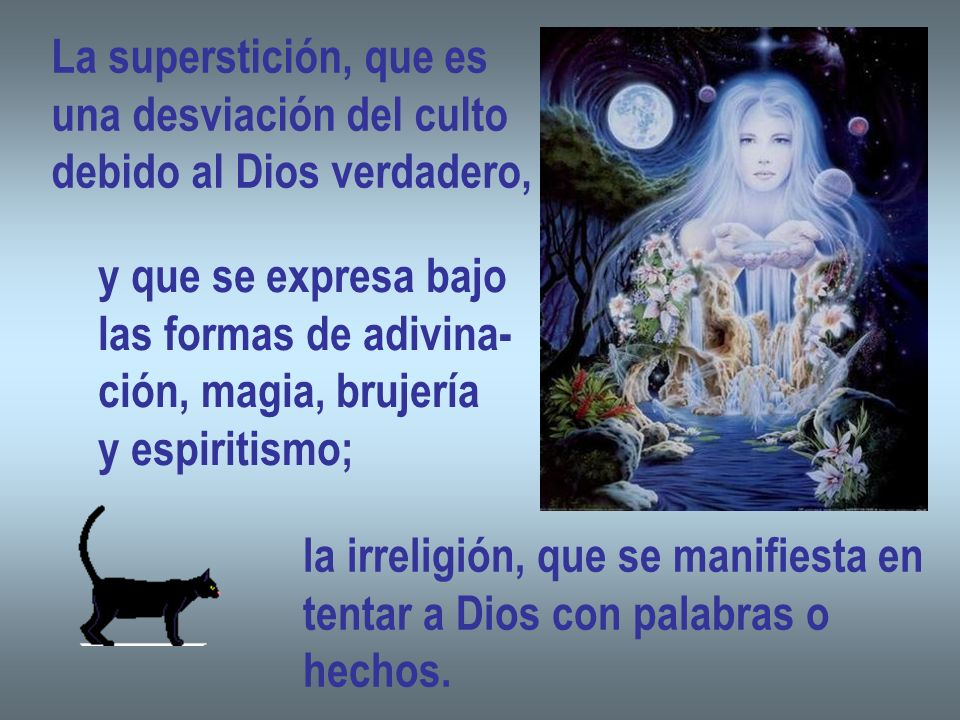 La superstición, que es una desviación del culto. debido al Dios verdadero, y que se expresa bajo.