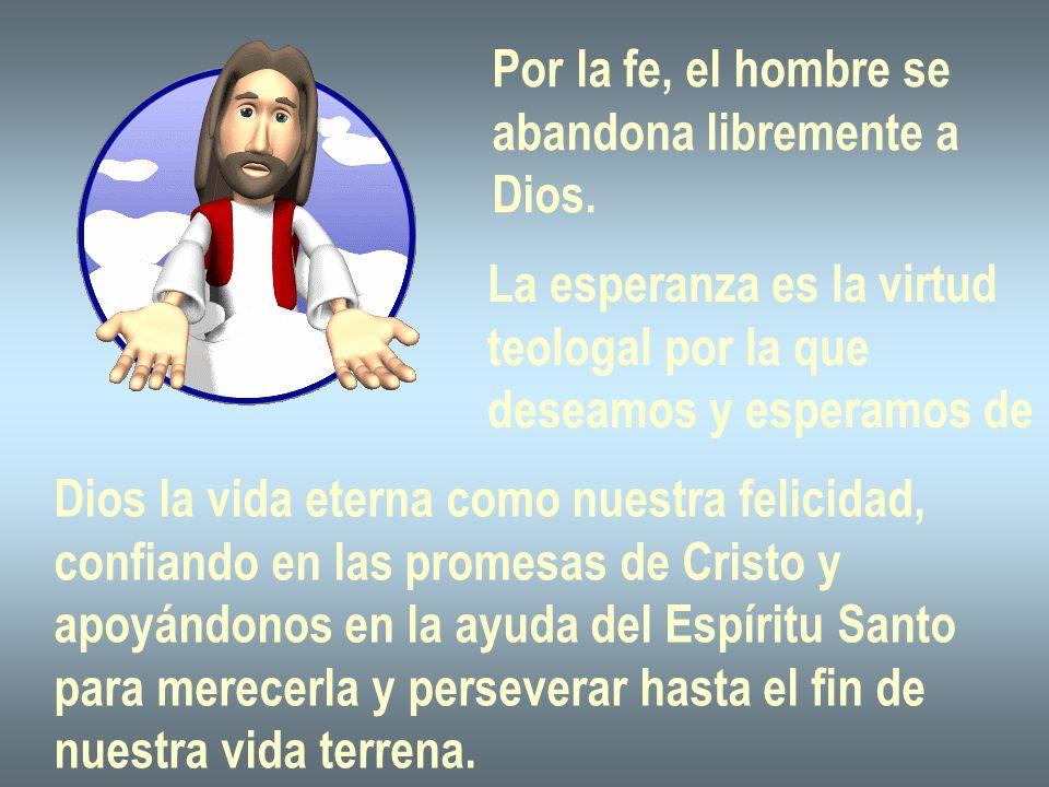 Por la fe, el hombre se abandona libremente a. Dios. La esperanza es la virtud. teologal por la que.