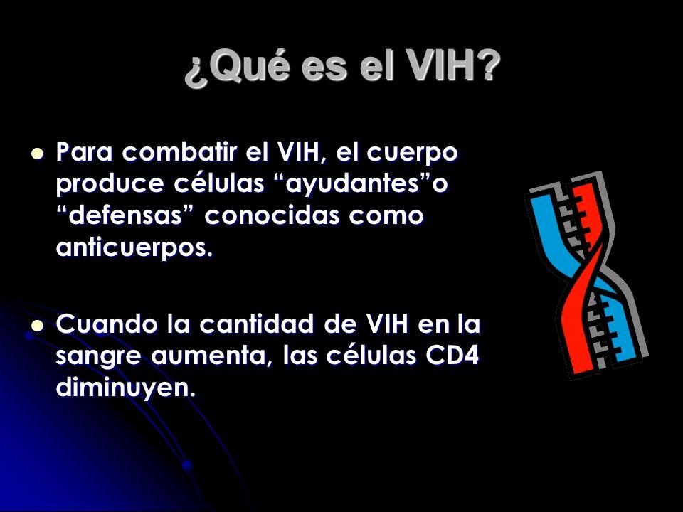 ¿Qué es el VIH Para combatir el VIH, el cuerpo produce células ayudantes o defensas conocidas como anticuerpos.