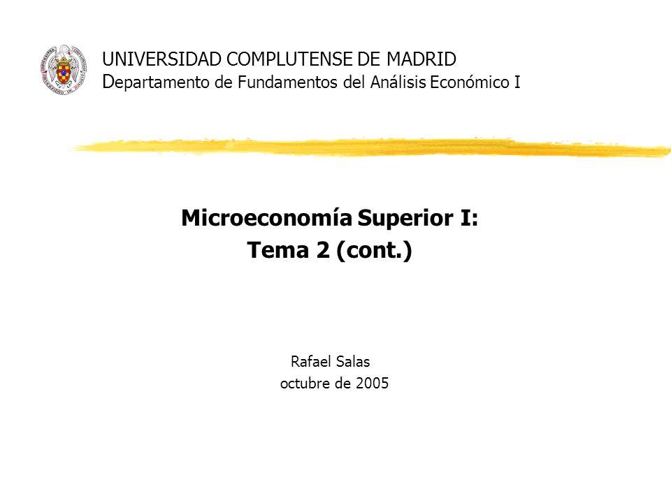 Microeconomía Superior I: Tema 2 (cont.) Rafael Salas octubre de 2005