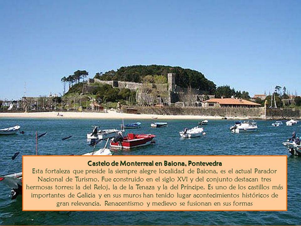 Castelo de Monterreal en Baiona, Pontevedra Esta fortaleza que preside la siempre alegre localidad de Baiona, es el actual Parador Nacional de Turismo.