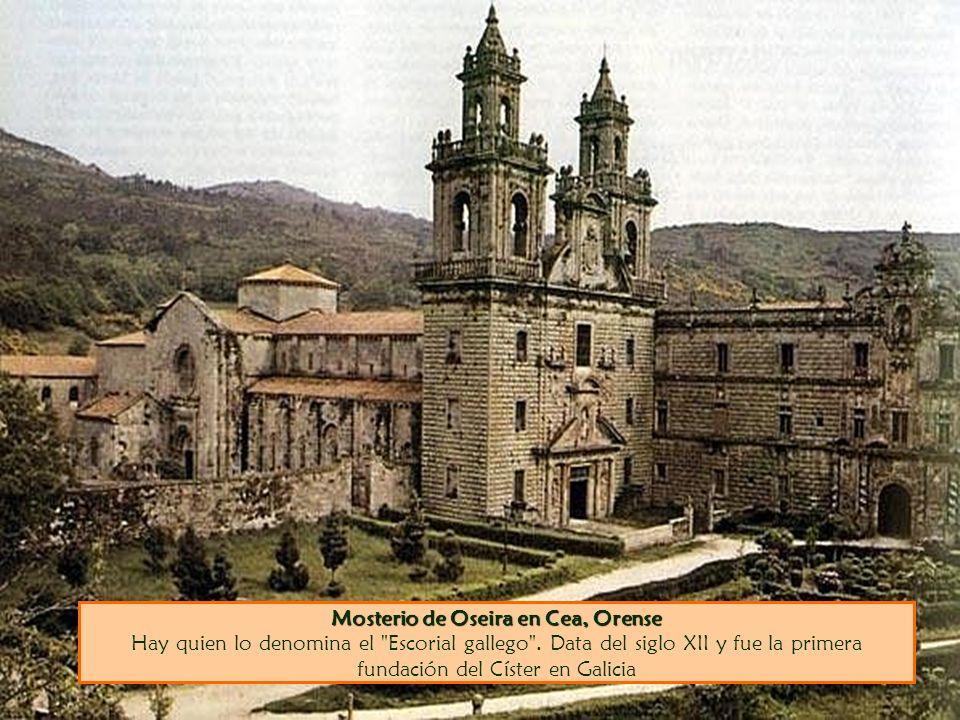 Mosterio de Oseira en Cea, Orense Hay quien lo denomina el Escorial gallego .