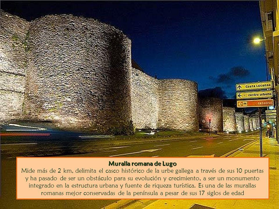 Muralla romana de Lugo Mide más de 2 km, delimita el casco histórico de la urbe gallega a través de sus 10 puertas y ha pasado de ser un obstáculo para su evolución y crecimiento, a ser un monumento integrado en la estructura urbana y fuente de riqueza turística.