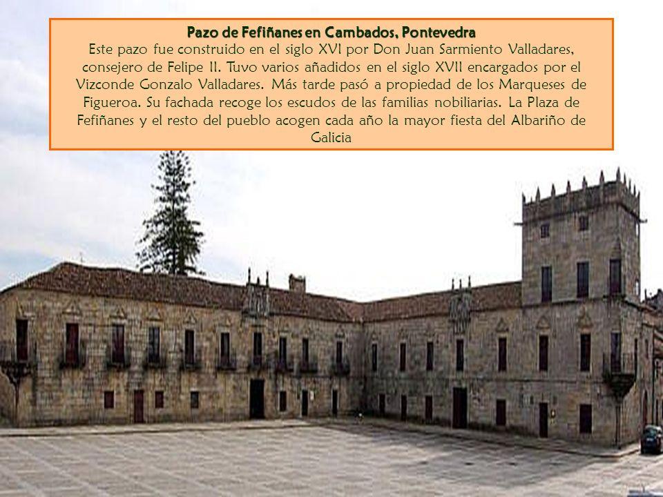 Pazo de Fefiñanes en Cambados, Pontevedra Este pazo fue construido en el siglo XVI por Don Juan Sarmiento Valladares, consejero de Felipe II.