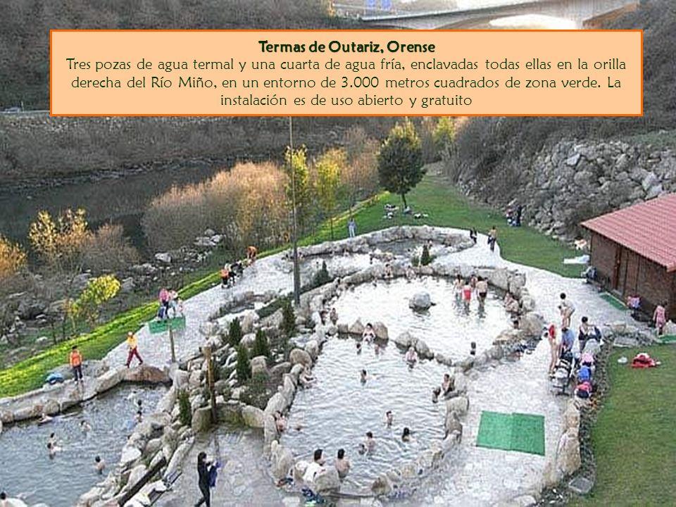 Termas de Outariz, Orense Tres pozas de agua termal y una cuarta de agua fría, enclavadas todas ellas en la orilla derecha del Río Miño, en un entorno de 3.000 metros cuadrados de zona verde.