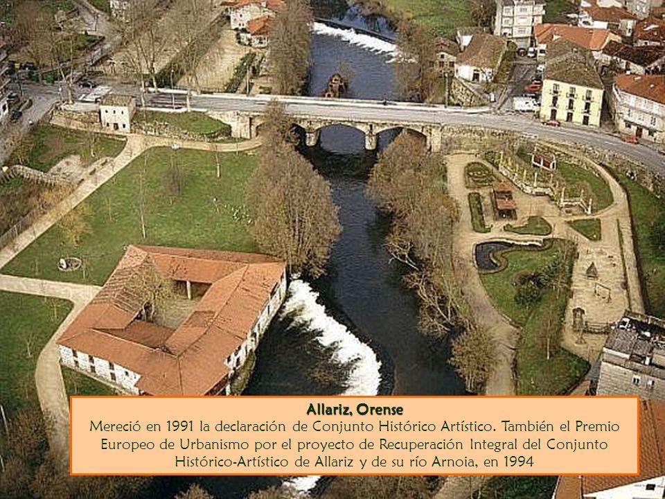 Allariz, Orense Mereció en 1991 la declaración de Conjunto Histórico Artístico.