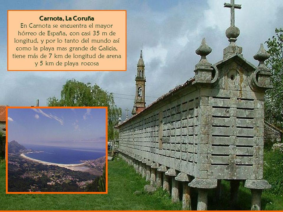 Carnota, La Coruña En Carnota se encuentra el mayor hórreo de España, con casi 35 m de longitud, y por lo tanto del mundo así como la playa mas grande de Galicia, tiene más de 7 km de longitud de arena y 5 km de playa rocosa