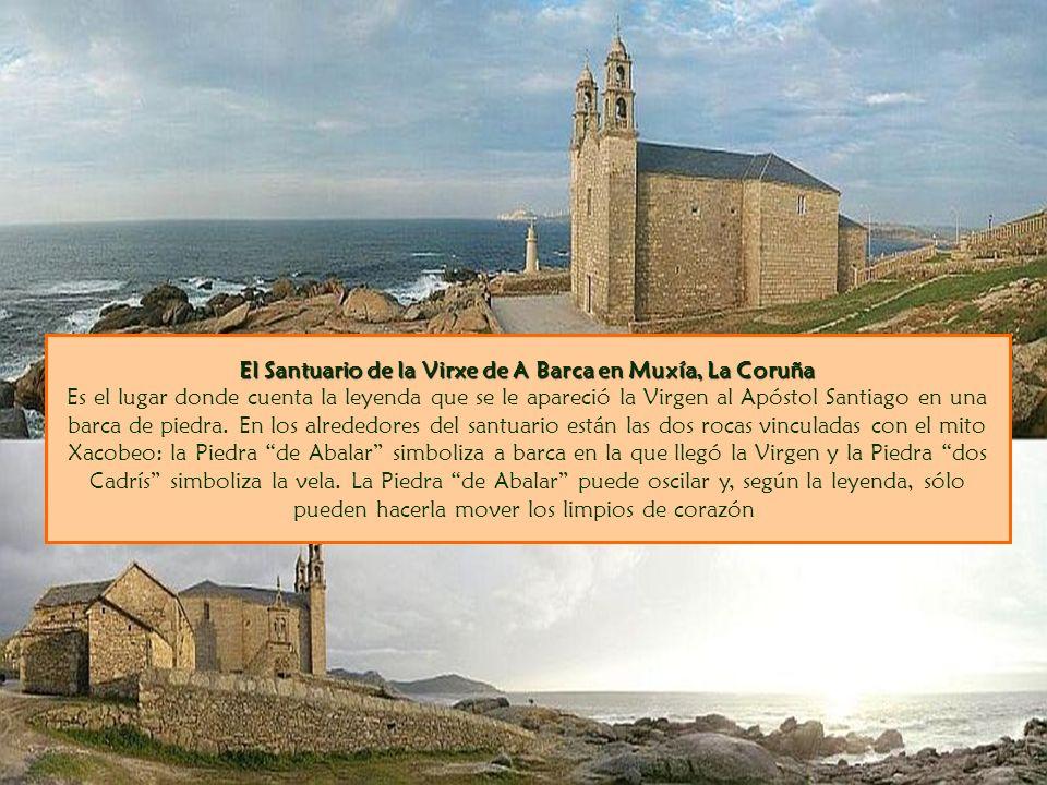 El Santuario de la Virxe de A Barca en Muxía, La Coruña Es el lugar donde cuenta la leyenda que se le apareció la Virgen al Apóstol Santiago en una barca de piedra.