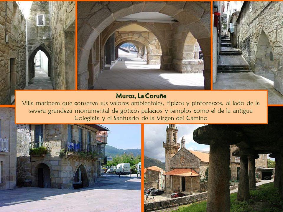 Muros, La Coruña Villa marinera que conserva sus valores ambientales, típicos y pintorescos, al lado de la severa grandeza monumental de góticos palacios y templos como el de la antigua Colegiata y el Santuario de la Virgen del Camino