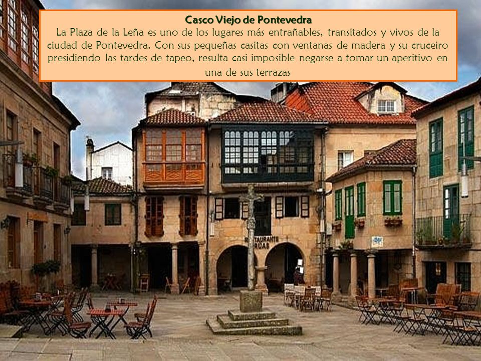 Casco Viejo de Pontevedra La Plaza de la Leña es uno de los lugares más entrañables, transitados y vivos de la ciudad de Pontevedra.
