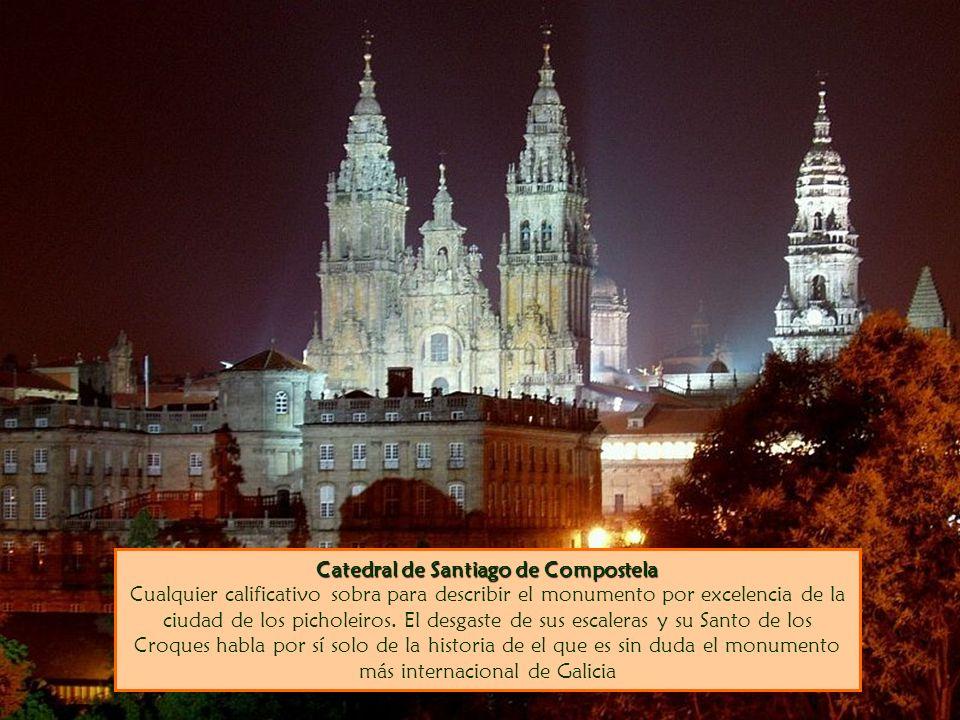 Catedral de Santiago de Compostela Cualquier calificativo sobra para describir el monumento por excelencia de la ciudad de los picholeiros.